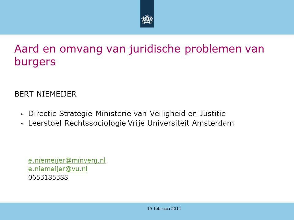 10 februari 2014 Aard en omvang van juridische problemen van burgers BERT NIEMEIJER Directie Strategie Ministerie van Veiligheid en Justitie Leerstoel