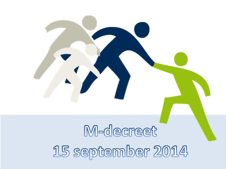 Stand van zaken 15 september 2014 INFO M-decreet (BNM) M-decreet Wat moeten we (nu) weten?