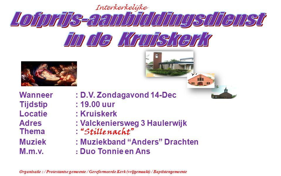 "Interkerkelijke Wanneer: D.V. Zondagavond 14-Dec Tijdstip: 19.00 uur Locatie: Kruiskerk Adres : Valckeniersweg 3 Haulerwijk Thema: ""Stille nacht"" Muzi"