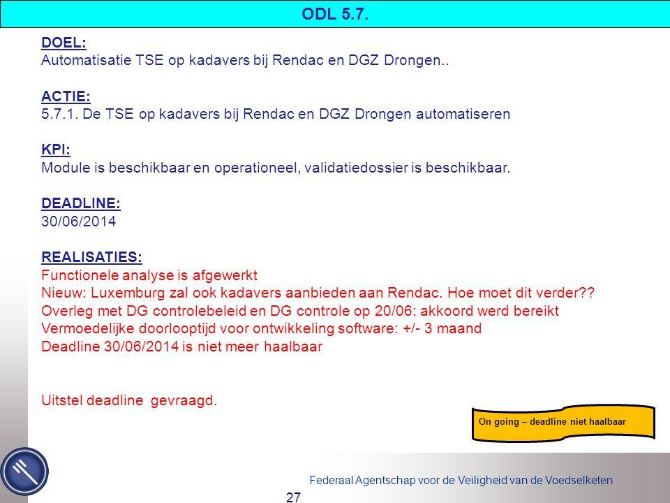 Federaal Agentschap voor de Veiligheid van de Voedselketen 27 DOEL: Automatisatie TSE op kadavers bij Rendac en DGZ Drongen..