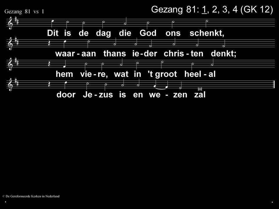 ... Gezang 81: 1, 2, 3, 4 (GK 12)