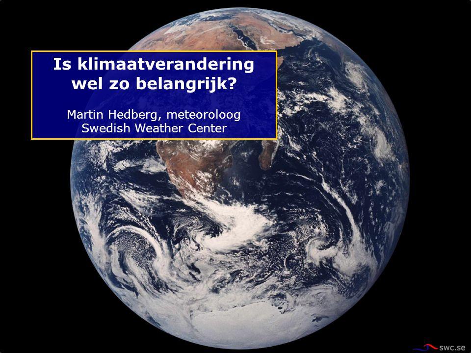 Is klimaatverandering wel zo belangrijk? Martin Hedberg, meteoroloog Swedish Weather Center