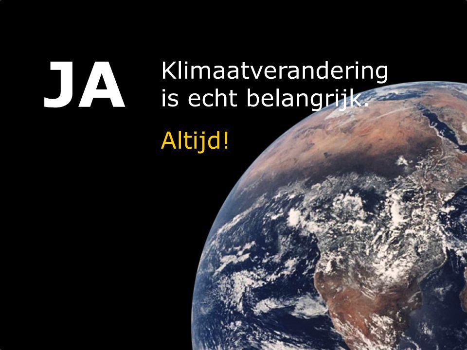 JA Klimaatverandering is echt belangrijk. Altijd!