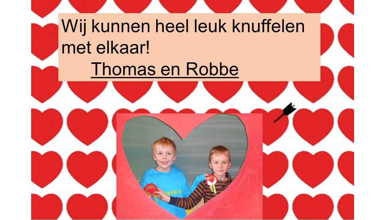 Wij kunnen heel leuk knuffelen met elkaar! Thomas en Robbe