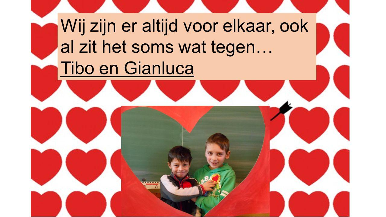 Wij zijn er altijd voor elkaar, ook al zit het soms wat tegen… Tibo en Gianluca