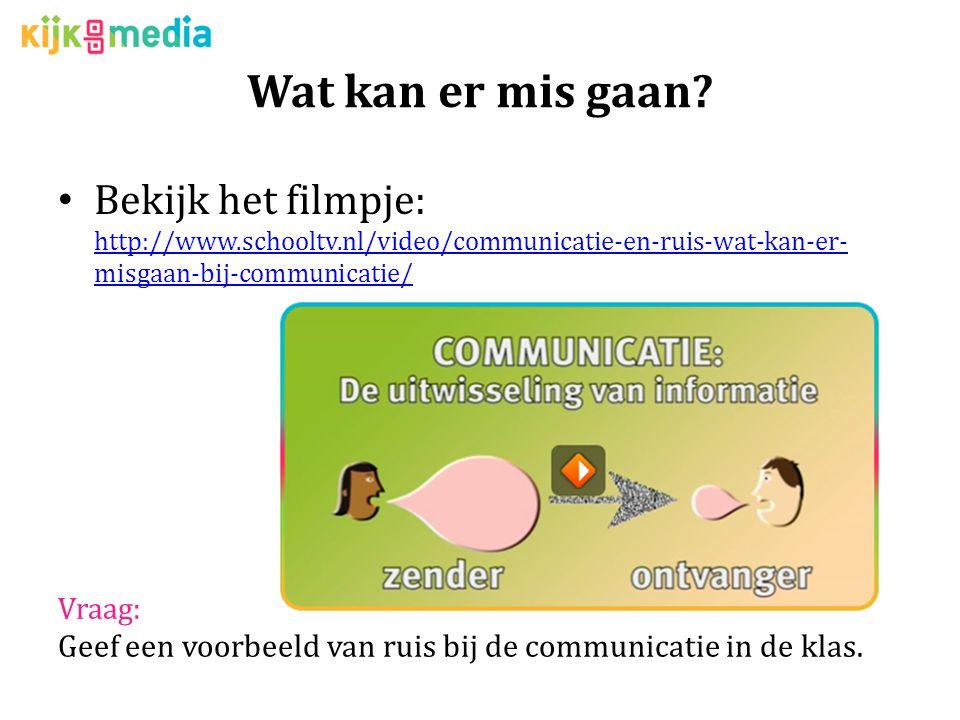 Wat kan er mis gaan? Bekijk het filmpje: http://www.schooltv.nl/video/communicatie-en-ruis-wat-kan-er- misgaan-bij-communicatie/ http://www.schooltv.n
