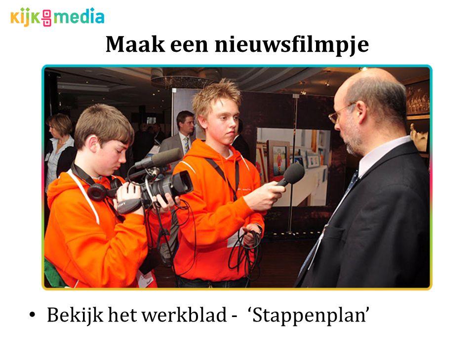 Maak een nieuwsfilmpje Bekijk het werkblad - 'Stappenplan'