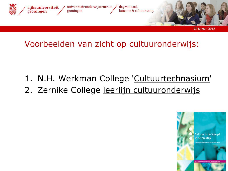 23 januari 2015 universitair onderwijscentrum groningen dag van taal, kunsten & cultuur 2015 Voorbeelden van zicht op cultuuronderwijs: 1.N.H.