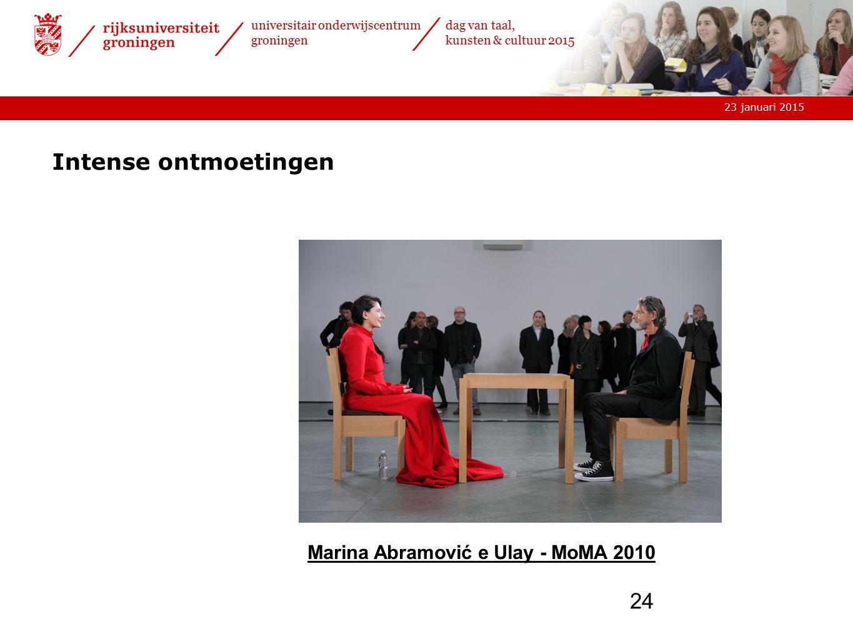 23 januari 2015 universitair onderwijscentrum groningen dag van taal, kunsten & cultuur 2015 24 Intense ontmoetingen Marina Abramović e Ulay - MoMA 2010