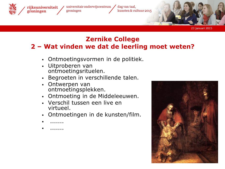 23 januari 2015 universitair onderwijscentrum groningen dag van taal, kunsten & cultuur 2015 Zernike College 2 – Wat vinden we dat de leerling moet weten.