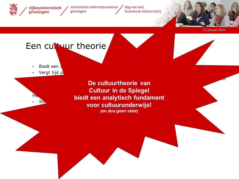 23 januari 2015 universitair onderwijscentrum groningen dag van taal, kunsten & cultuur 2015 Een cultuur theorie  Biedt een analytische insteek op cultuuronderwijs en dat is soms lastig.