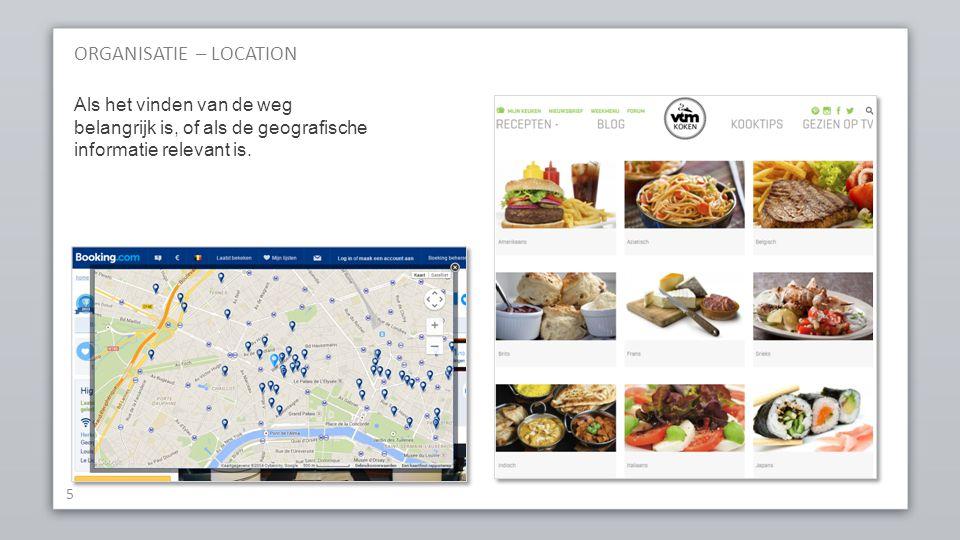 ORGANISATIE – LOCATION 5 Als het vinden van de weg belangrijk is, of als de geografische informatie relevant is.