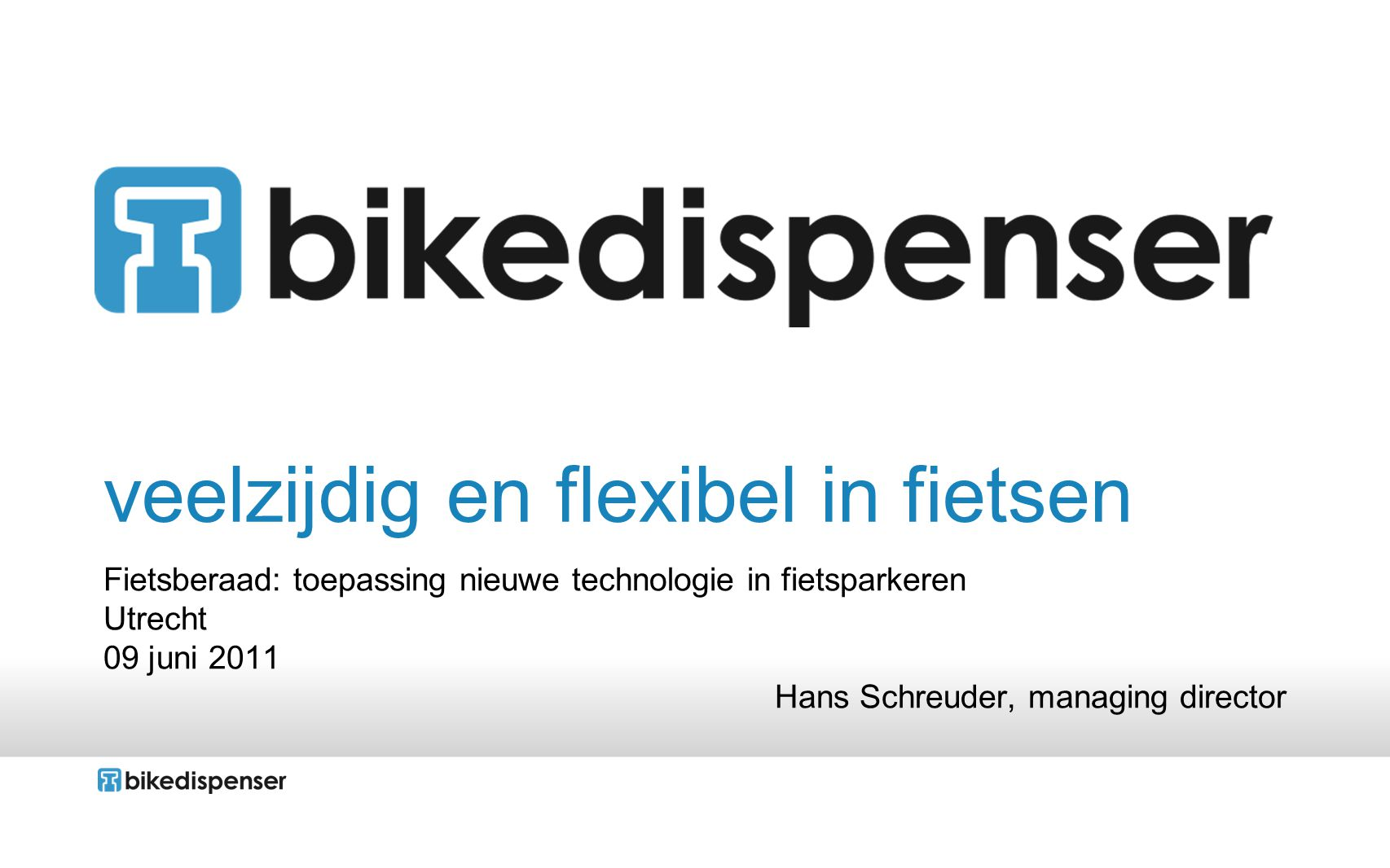 1 veelzijdig en flexibel in fietsen Fietsberaad: toepassing nieuwe technologie in fietsparkeren Utrecht 09 juni 2011 Hans Schreuder, managing director