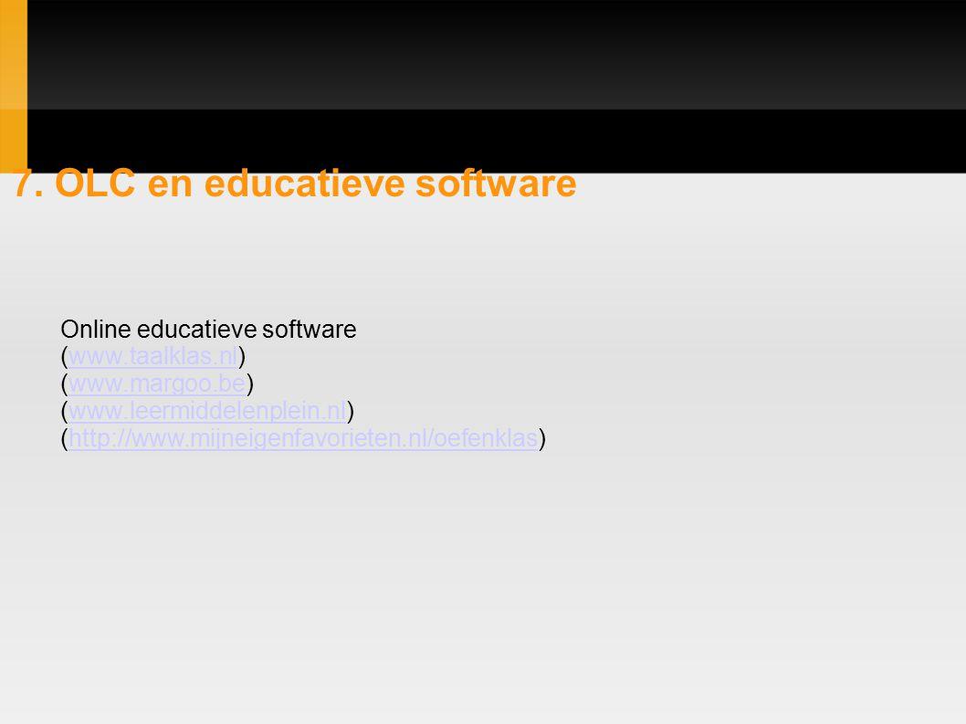 7. OLC en educatieve software Online educatieve software (www.taalklas.nl)www.taalklas.nl (www.margoo.be)www.margoo.be (www.leermiddelenplein.nl)www.l