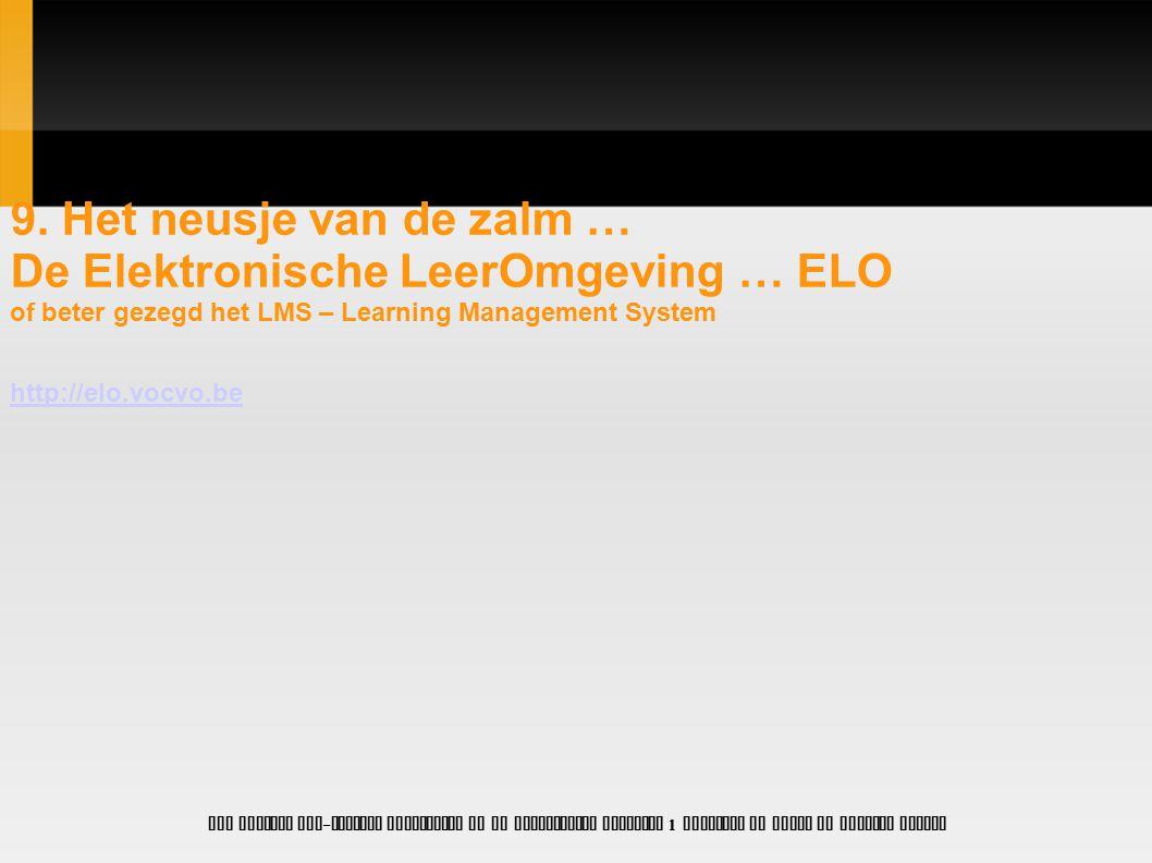 9. Het neusje van de zalm … De Elektronische LeerOmgeving … ELO of beter gezegd het LMS – Learning Management System http://elo.vocvo.be OCB project I