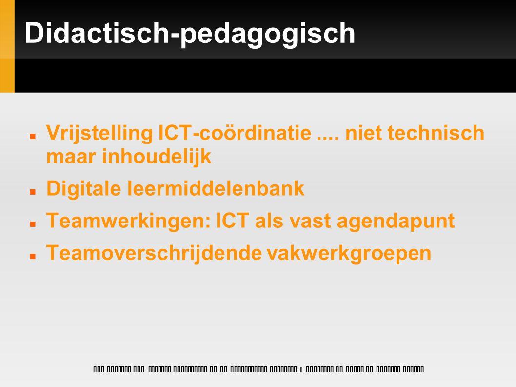Didactisch-pedagogisch Vrijstelling ICT-coördinatie.... niet technisch maar inhoudelijk Digitale leermiddelenbank Teamwerkingen: ICT als vast agendapu
