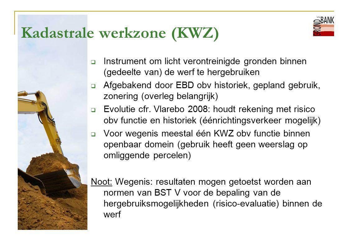 Kadastrale werkzone (KWZ)  Instrument om licht verontreinigde gronden binnen (gedeelte van) de werf te hergebruiken  Afgebakend door EBD obv histori