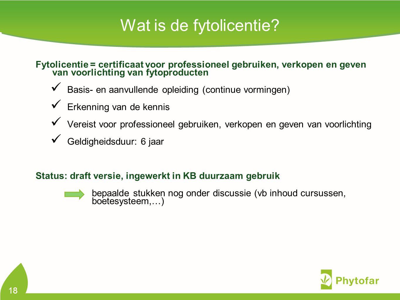 Wat is de fytolicentie? Fytolicentie = certificaat voor professioneel gebruiken, verkopen en geven van voorlichting van fytoproducten Basis- en aanvul