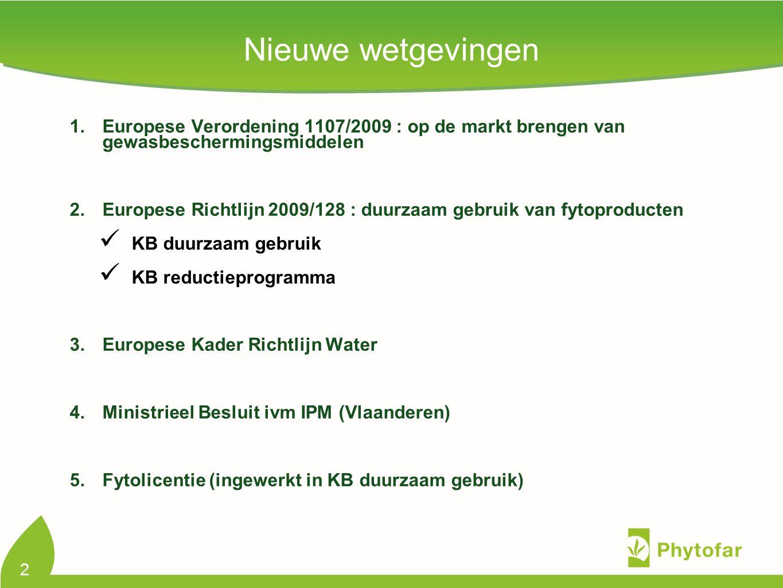 2 Nieuwe wetgevingen 1.Europese Verordening 1107/2009 : op de markt brengen van gewasbeschermingsmiddelen 2.Europese Richtlijn 2009/128 : duurzaam gebruik van fytoproducten KB duurzaam gebruik KB reductieprogramma 3.Europese Kader Richtlijn Water 4.Ministrieel Besluit ivm IPM (Vlaanderen) 5.Fytolicentie (ingewerkt in KB duurzaam gebruik)