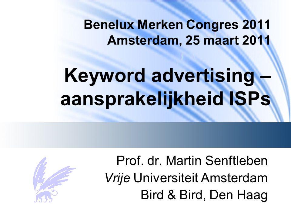Benelux Merken Congres 2011 Amsterdam, 25 maart 2011 Keyword advertising – aansprakelijkheid ISPs Prof.