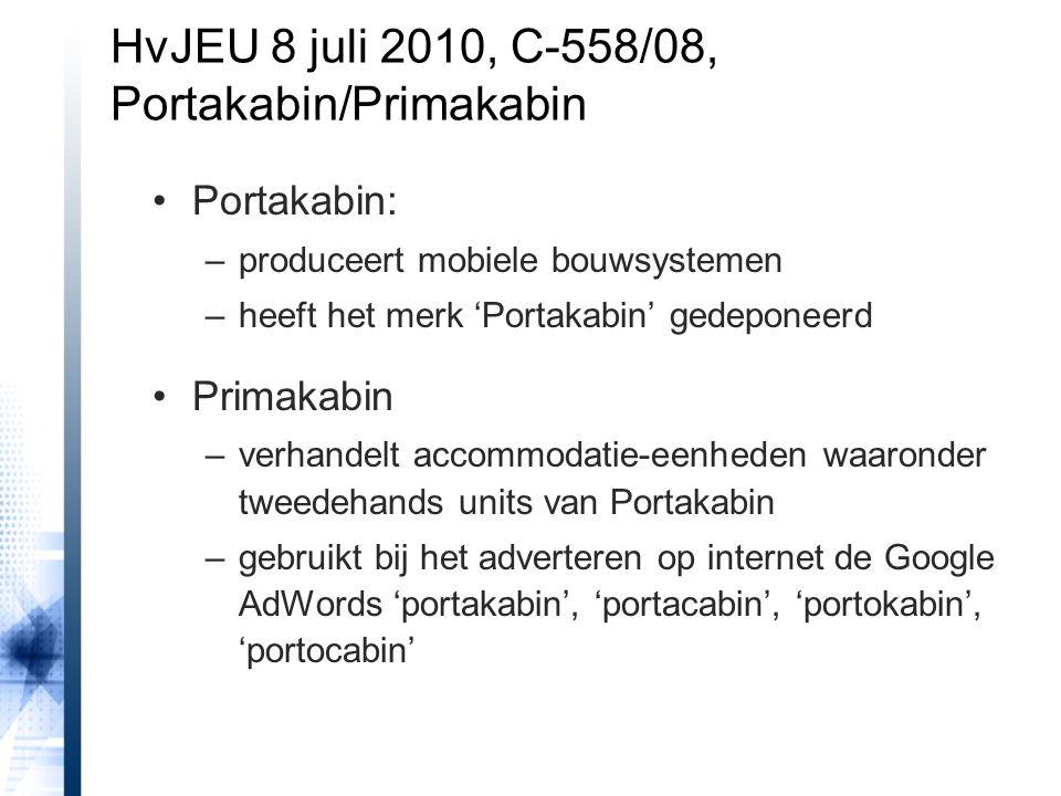 Portakabin: –produceert mobiele bouwsystemen –heeft het merk 'Portakabin' gedeponeerd Primakabin –verhandelt accommodatie-eenheden waaronder tweedehands units van Portakabin –gebruikt bij het adverteren op internet de Google AdWords 'portakabin', 'portacabin', 'portokabin', 'portocabin' HvJEU 8 juli 2010, C-558/08, Portakabin/Primakabin