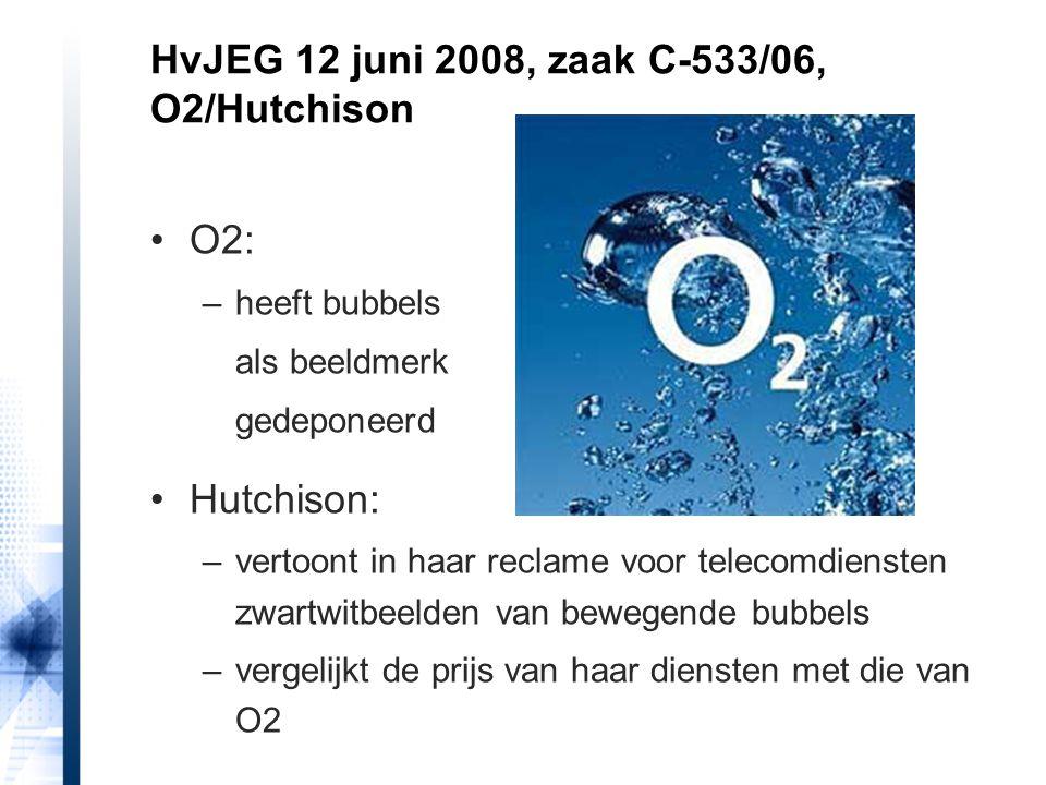HvJEG 12 juni 2008, zaak C-533/06, O2/Hutchison O2: –heeft bubbels als beeldmerk gedeponeerd Hutchison: –vertoont in haar reclame voor telecomdiensten zwartwitbeelden van bewegende bubbels –vergelijkt de prijs van haar diensten met die van O2