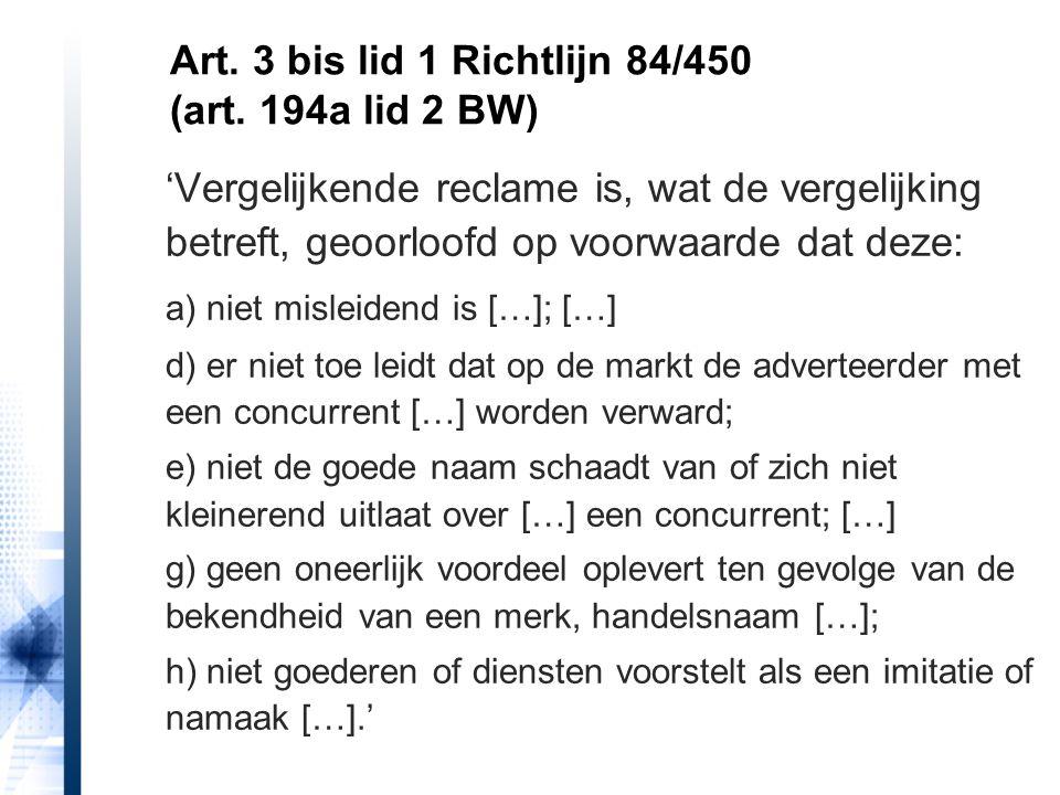 Art. 3 bis lid 1 Richtlijn 84/450 (art. 194a lid 2 BW) 'Vergelijkende reclame is, wat de vergelijking betreft, geoorloofd op voorwaarde dat deze: a) n