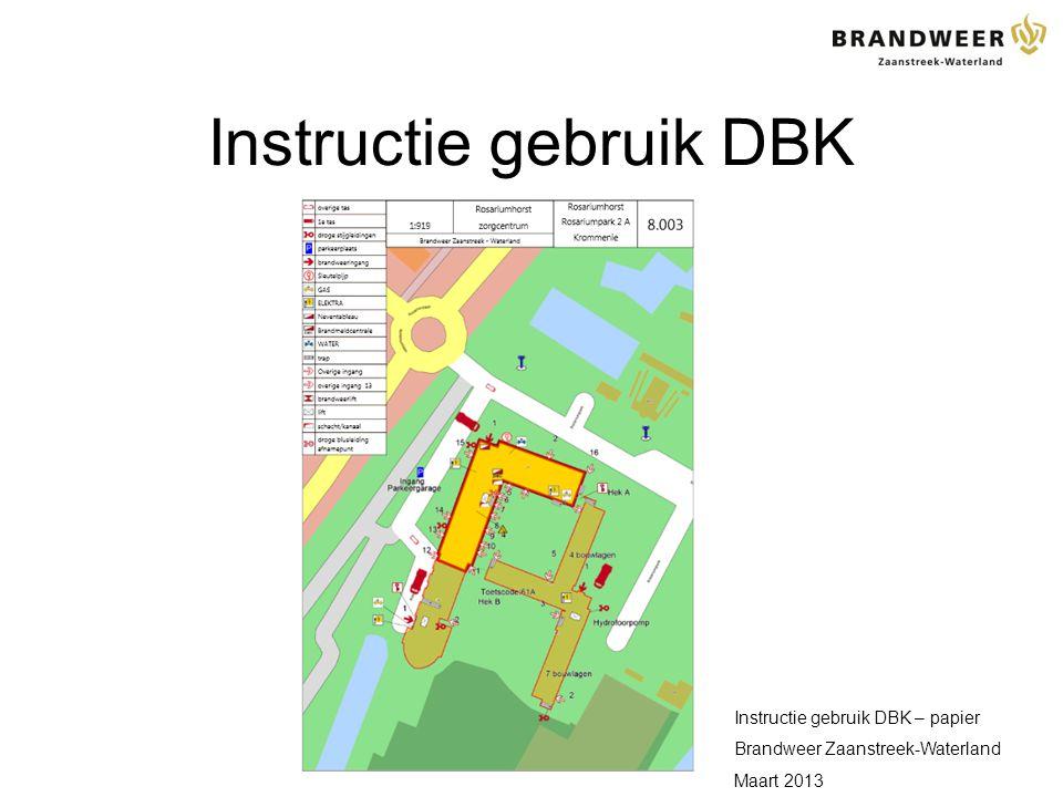 Instructie gebruik DBK Instructie gebruik DBK – papier Brandweer Zaanstreek-Waterland Maart 2013