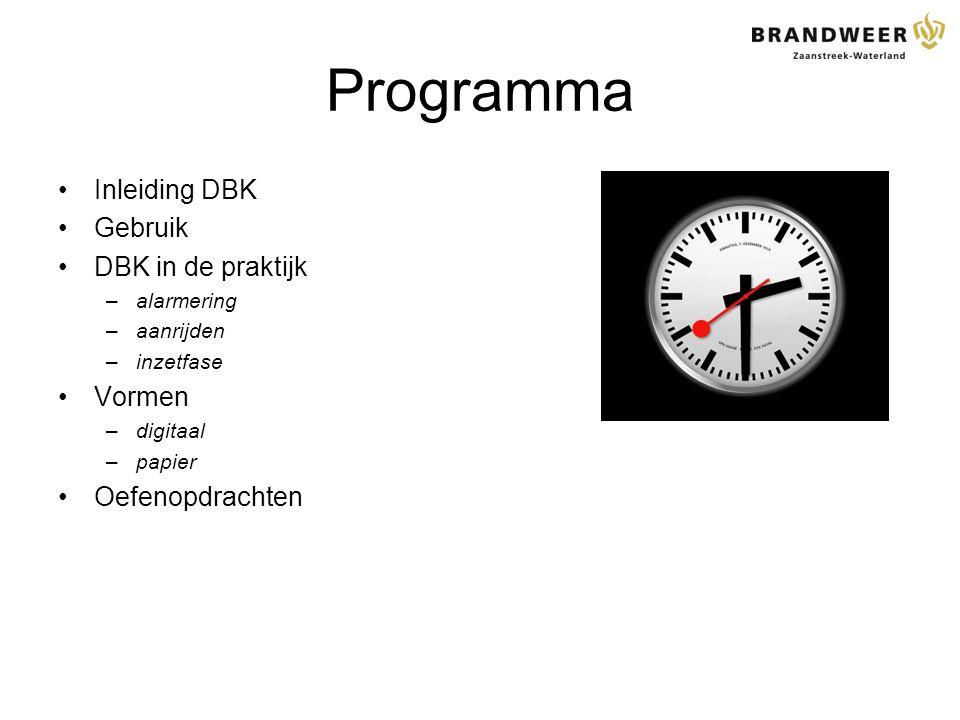 Programma Inleiding DBK Gebruik DBK in de praktijk –alarmering –aanrijden –inzetfase Vormen –digitaal –papier Oefenopdrachten
