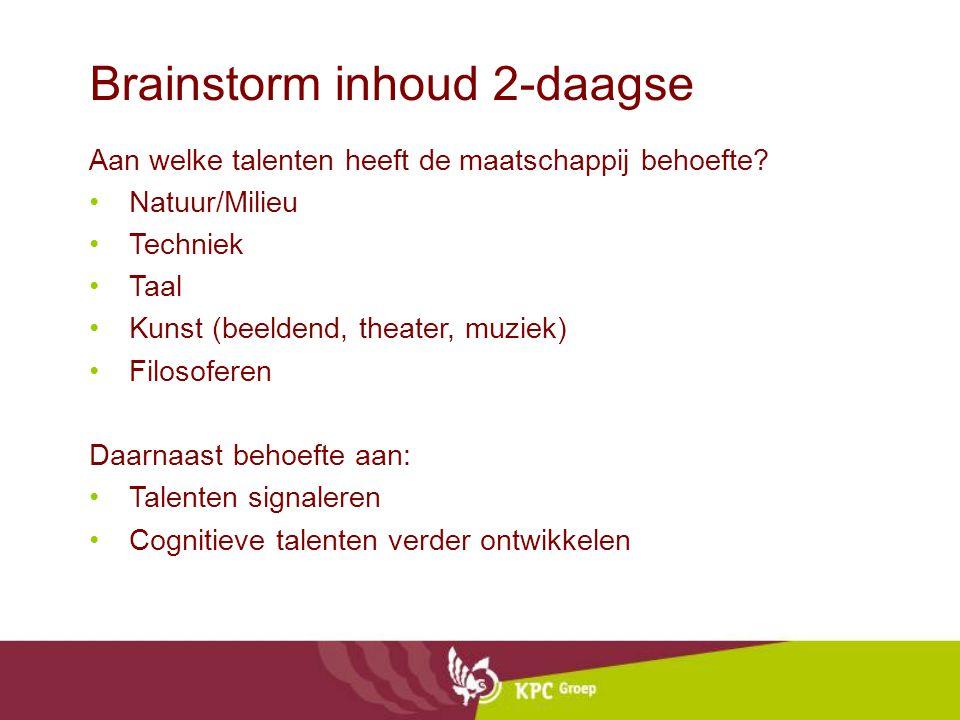 Brainstorm inhoud 2-daagse Aan welke talenten heeft de maatschappij behoefte? Natuur/Milieu Techniek Taal Kunst (beeldend, theater, muziek) Filosofere