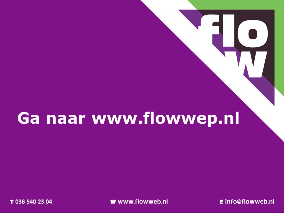 Ga naar www.flowwep.nl