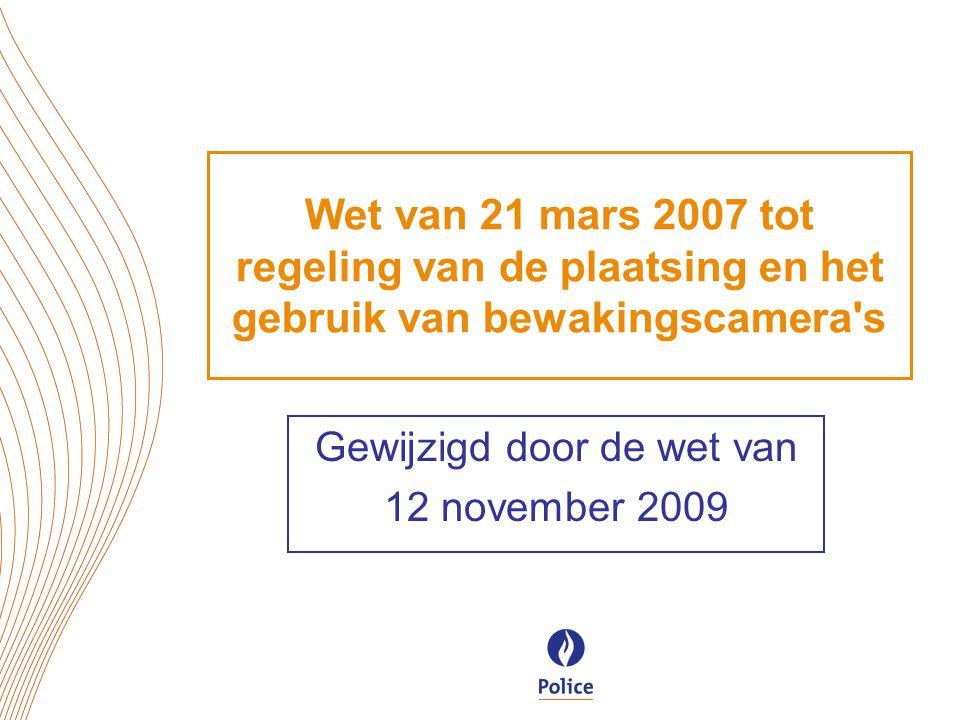 Wet van 21 mars 2007 tot regeling van de plaatsing en het gebruik van bewakingscamera s Gewijzigd door de wet van 12 november 2009