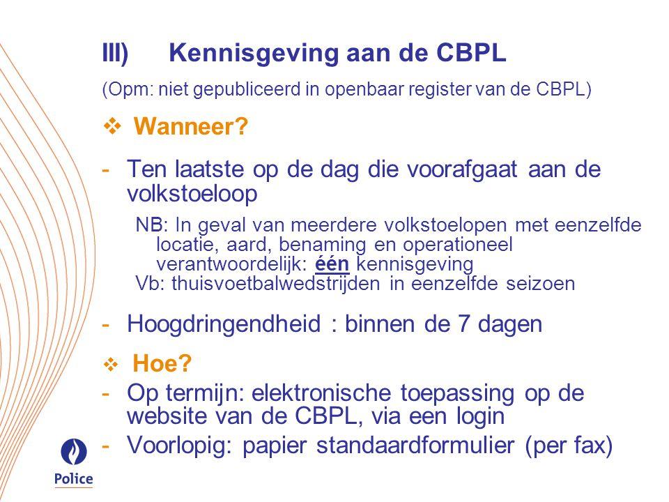 III)Kennisgeving aan de CBPL (Opm: niet gepubliceerd in openbaar register van de CBPL)  Wanneer.