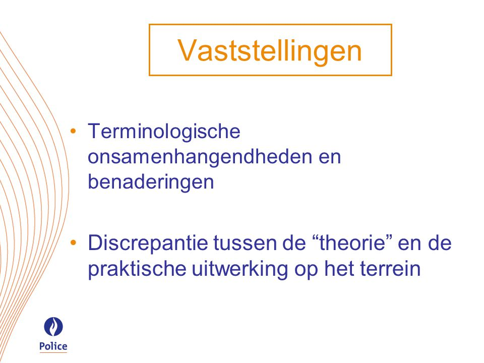 Vaststellingen Terminologische onsamenhangendheden en benaderingen Discrepantie tussen de theorie en de praktische uitwerking op het terrein