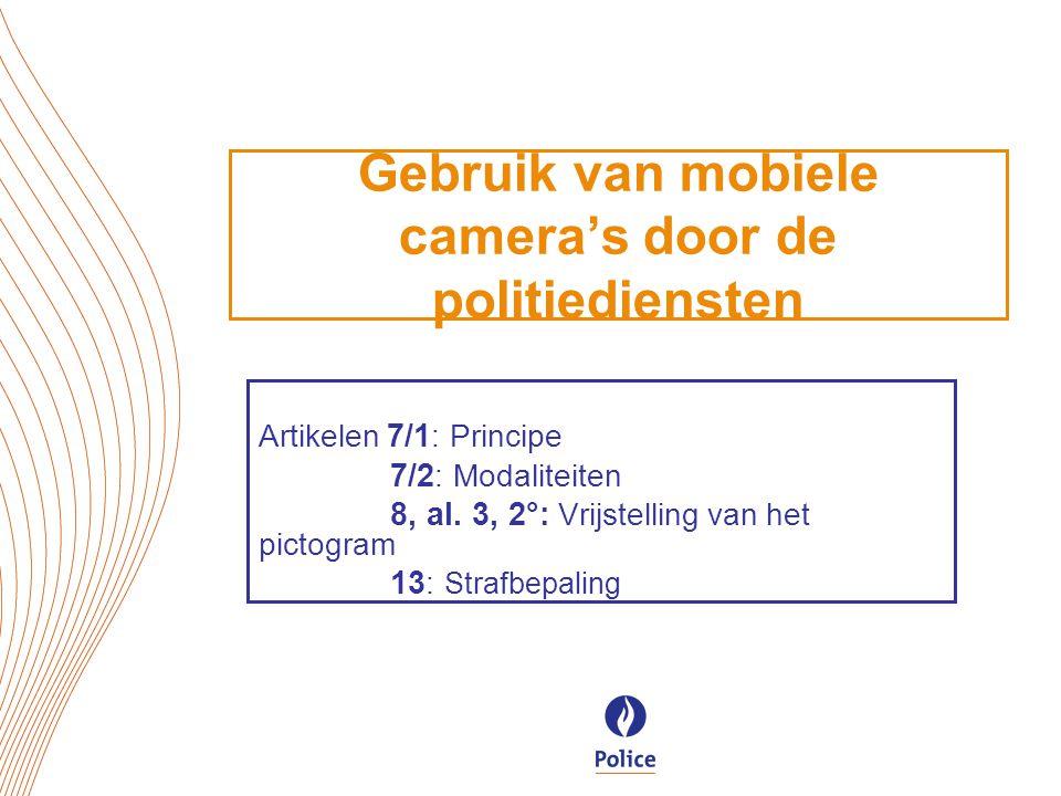 Gebruik van mobiele camera's door de politiediensten Artikelen 7/1 : Principe 7/2 : Modaliteiten 8, al.