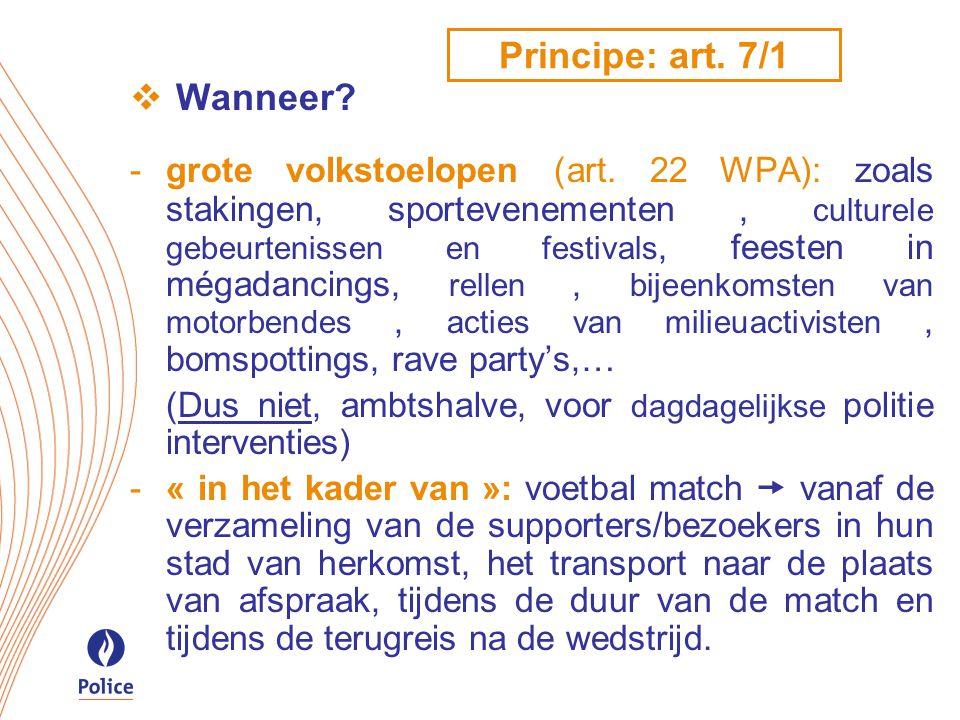 Principe: art. 7/1  Wanneer. -grote volkstoelopen (art.