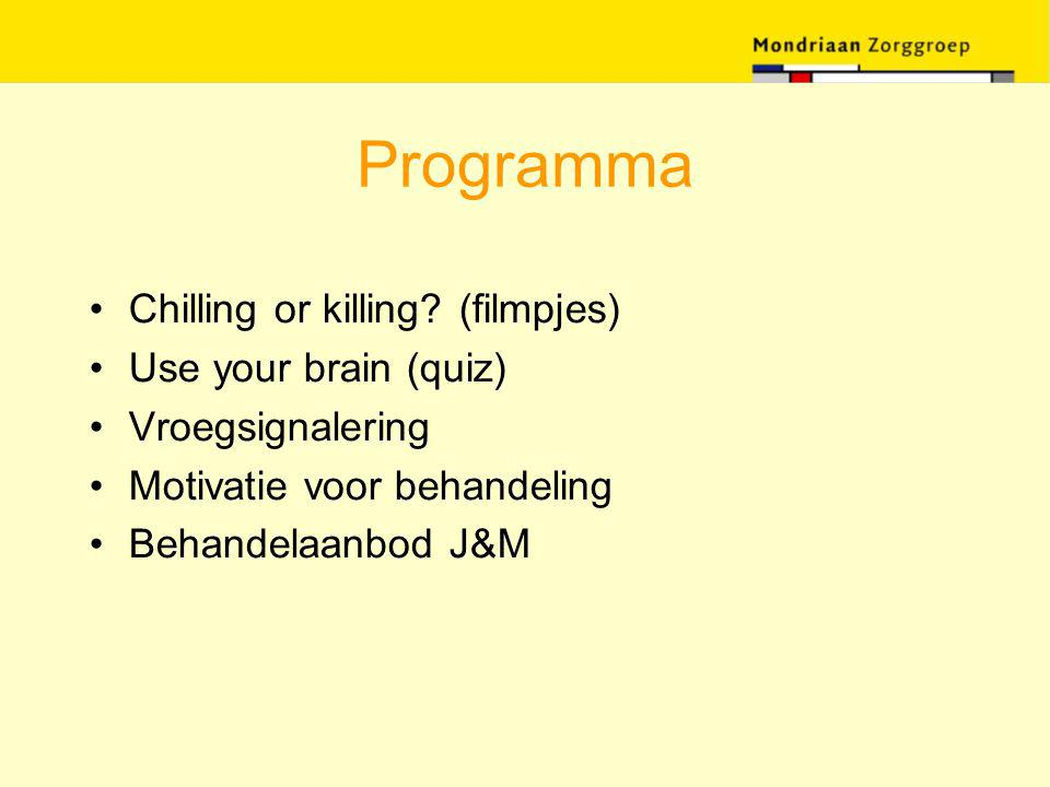 Programma Chilling or killing? (filmpjes) Use your brain (quiz) Vroegsignalering Motivatie voor behandeling Behandelaanbod J&M