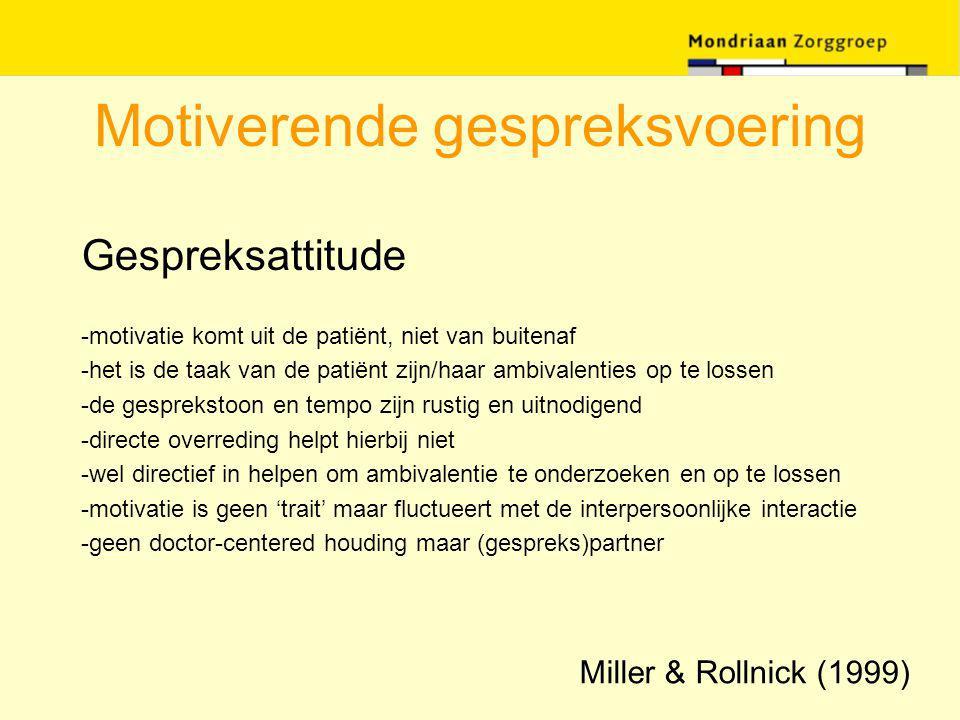 Motiverende gespreksvoering Gespreksattitude -motivatie komt uit de patiënt, niet van buitenaf -het is de taak van de patiënt zijn/haar ambivalenties