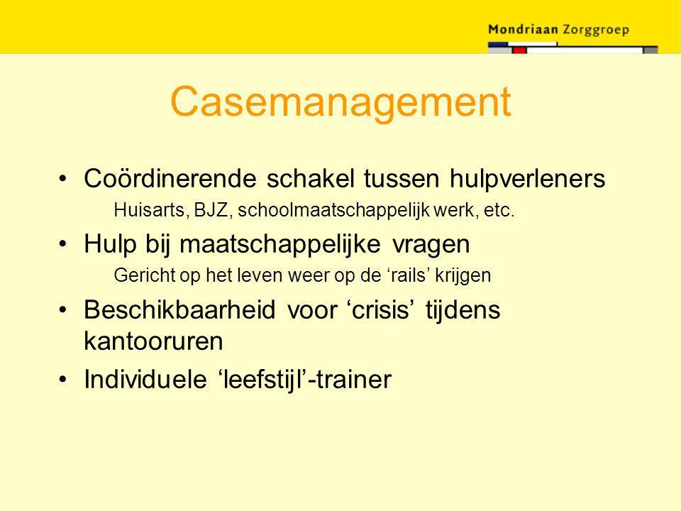 Casemanagement Coördinerende schakel tussen hulpverleners Huisarts, BJZ, schoolmaatschappelijk werk, etc. Hulp bij maatschappelijke vragen Gericht op