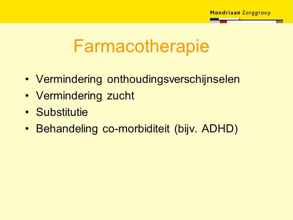 Farmacotherapie Vermindering onthoudingsverschijnselen Vermindering zucht Substitutie Behandeling co-morbiditeit (bijv. ADHD)
