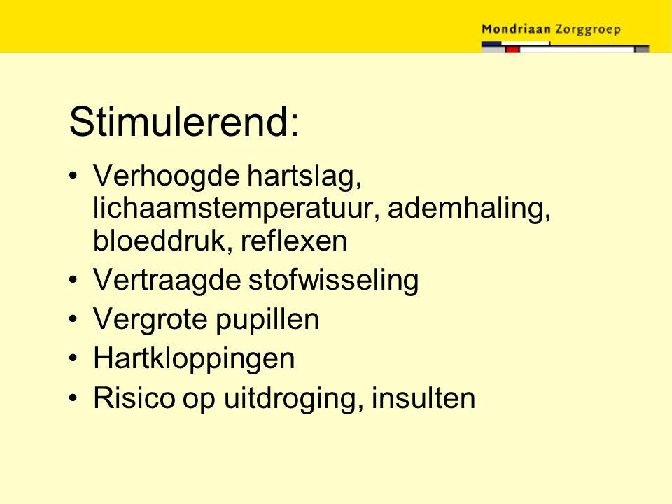 Stimulerend: Verhoogde hartslag, lichaamstemperatuur, ademhaling, bloeddruk, reflexen Vertraagde stofwisseling Vergrote pupillen Hartkloppingen Risico