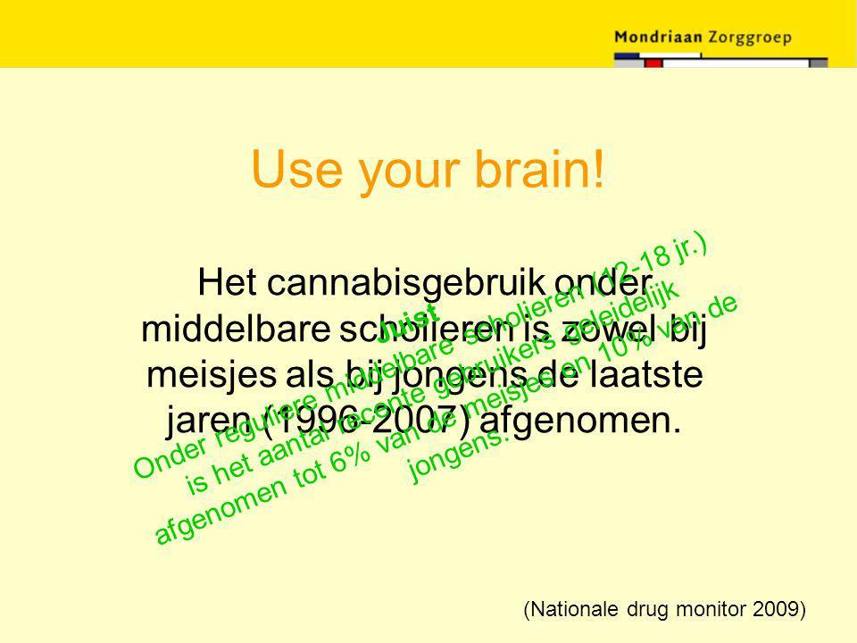 Use your brain! Het cannabisgebruik onder middelbare scholieren is zowel bij meisjes als bij jongens de laatste jaren (1996-2007) afgenomen. Juist Ond