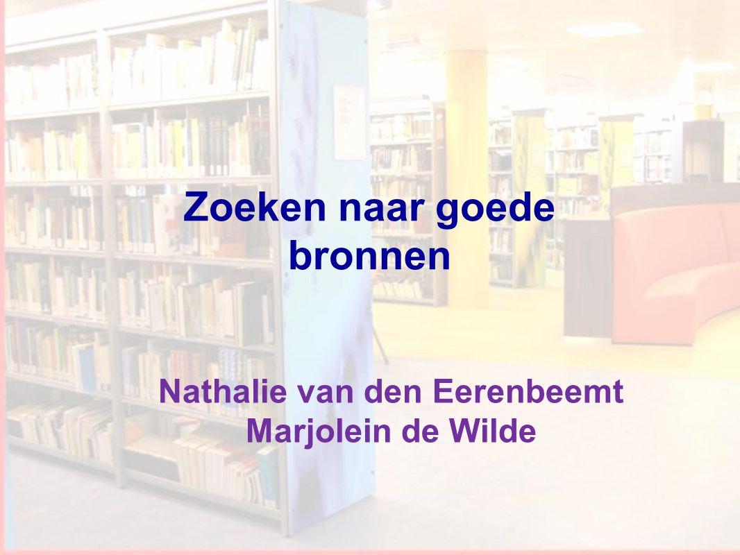 Workshop Informatievaardigheden 1 Nathalie van den Eerenbeemt Marjolein de Wilde Zoeken naar goede bronnen
