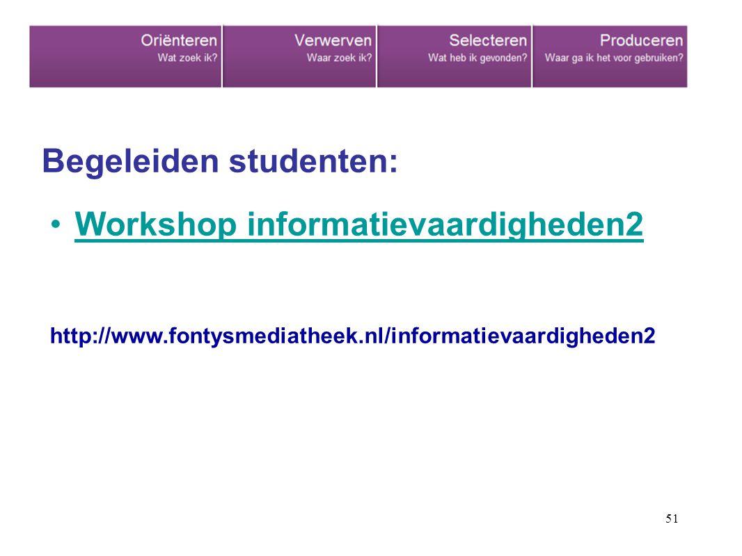 51 Begeleiden studenten: Workshop informatievaardigheden2 http://www.fontysmediatheek.nl/informatievaardigheden2