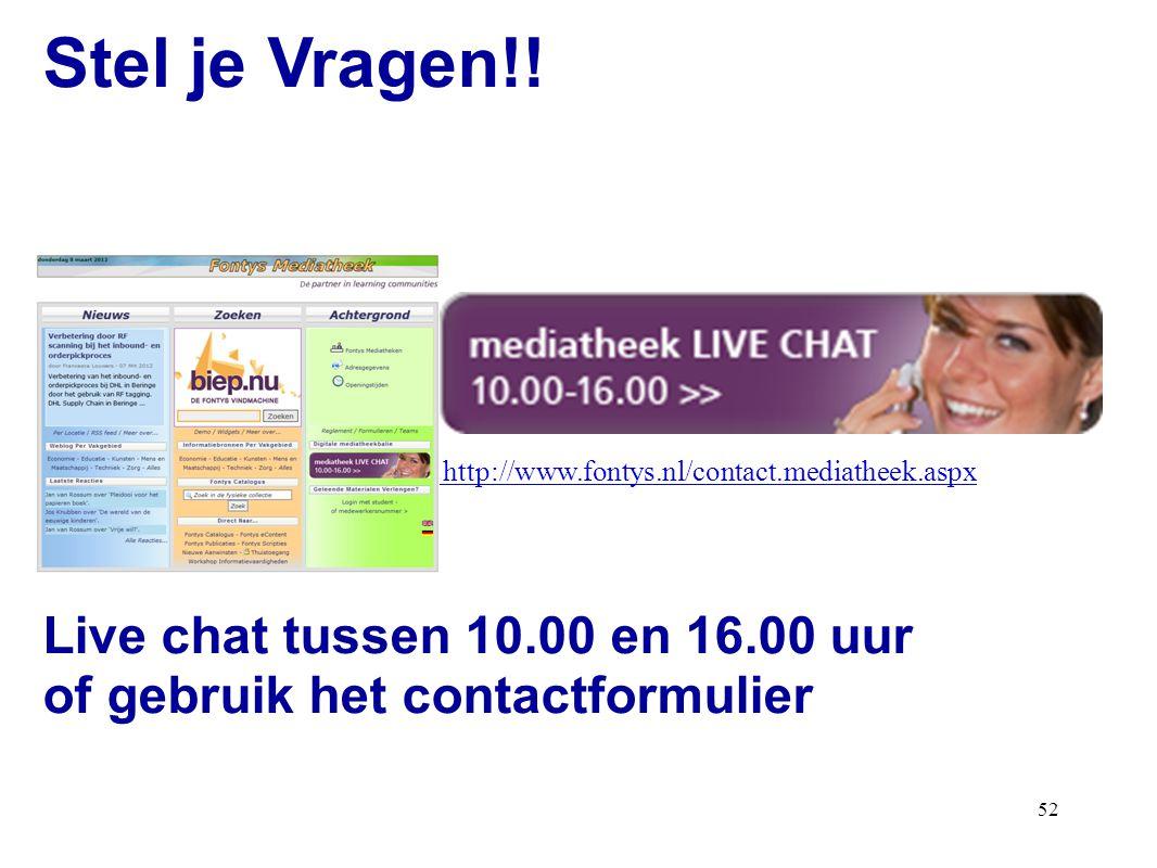 52 Stel je Vragen!! http://www.fontys.nl/contact.mediatheek.aspx Live chat tussen 10.00 en 16.00 uur of gebruik het contactformulier