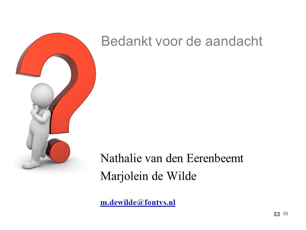 Nathalie van den Eerenbeemt Marjolein de Wilde m.dewilde@fontys.nl 53 Bedankt voor de aandacht