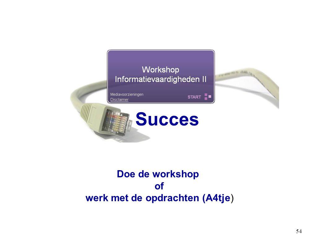 54 Succes Doe de workshop of werk met de opdrachten (A4tje)