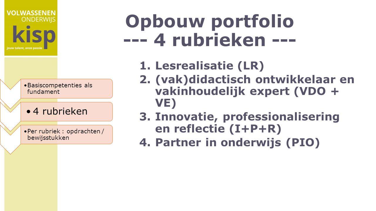 Opbouw portfolio --- 4 rubrieken --- 1.Lesrealisatie (LR) 2.(vak)didactisch ontwikkelaar en vakinhoudelijk expert (VDO + VE) 3.Innovatie, professional