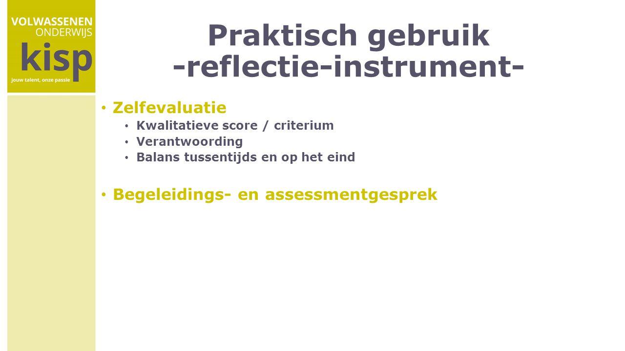 Praktisch gebruik -reflectie-instrument- Zelfevaluatie Kwalitatieve score / criterium Verantwoording Balans tussentijds en op het eind Begeleidings- e
