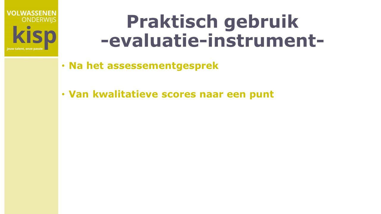 Praktisch gebruik -evaluatie-instrument- Na het assessementgesprek Van kwalitatieve scores naar een punt